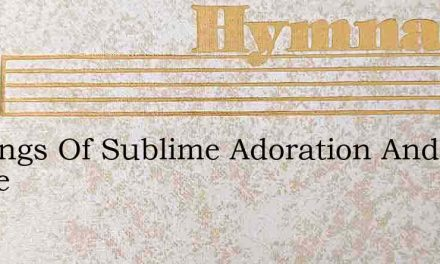 In Songs Of Sublime Adoration And Praise – Hymn Lyrics