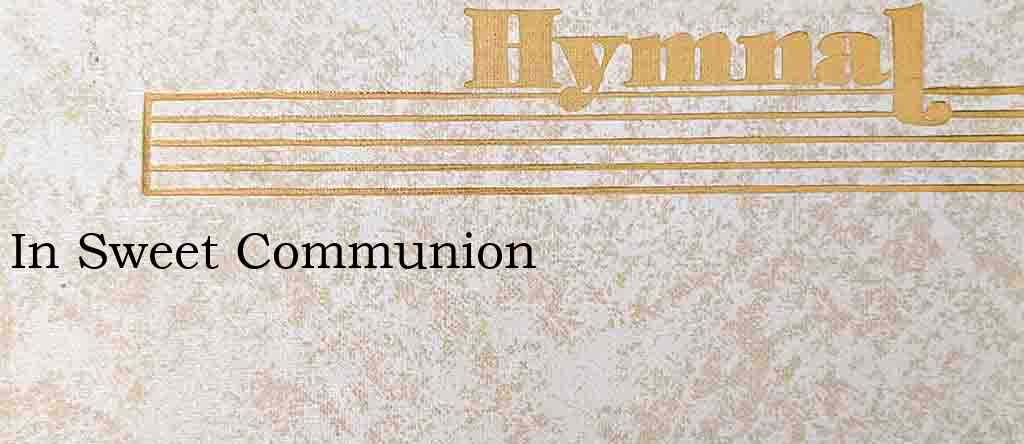 In Sweet Communion – Hymn Lyrics