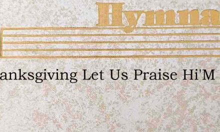 In Thanksgiving Let Us Praise Hi'M – Hymn Lyrics