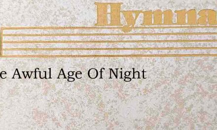 In The Awful Age Of Night – Hymn Lyrics