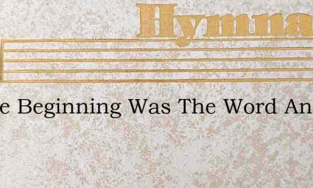 In The Beginning Was The Word And The Wo – Hymn Lyrics