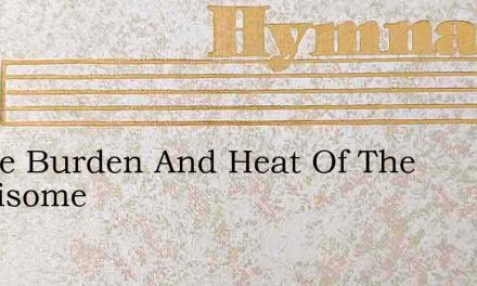 In The Burden And Heat Of The Wearisome – Hymn Lyrics