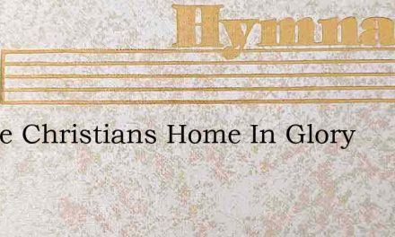 In The Christians Home In Glory – Hymn Lyrics