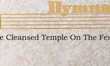 In The Cleansed Temple On The Festal Day – Hymn Lyrics