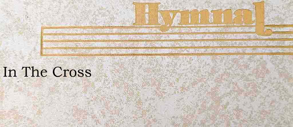 In The Cross – Hymn Lyrics