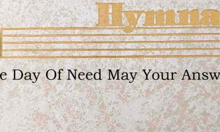 In The Day Of Need May Your Answer Be – Hymn Lyrics