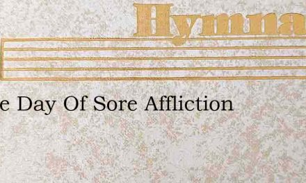 In The Day Of Sore Affliction – Hymn Lyrics
