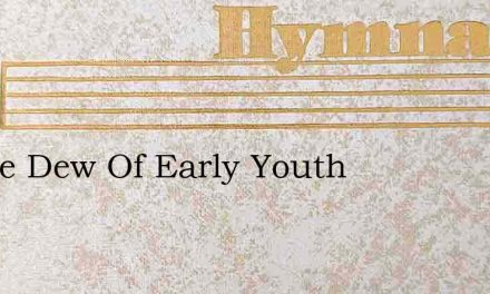 In The Dew Of Early Youth – Hymn Lyrics
