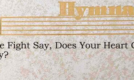 In The Fight Say, Does Your Heart Grow Weary? – Hymn Lyrics