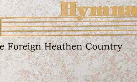 In The Foreign Heathen Country – Hymn Lyrics