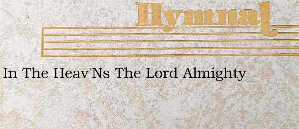 In The Heav'Ns The Lord Almighty – Hymn Lyrics