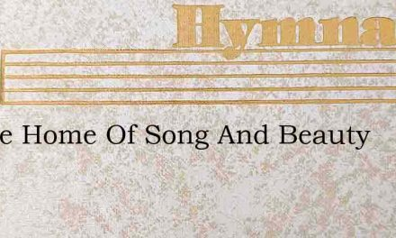 In The Home Of Song And Beauty – Hymn Lyrics