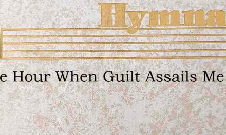 In The Hour When Guilt Assails Me And My – Hymn Lyrics