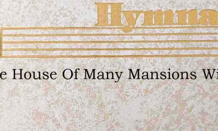 In The House Of Many Mansions With Its – Hymn Lyrics
