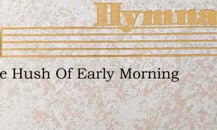 In The Hush Of Early Morning – Hymn Lyrics