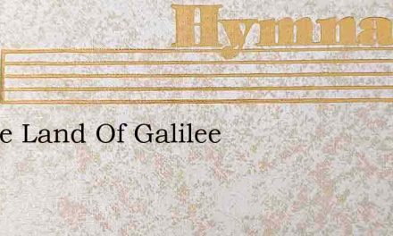 In The Land Of Galilee – Hymn Lyrics