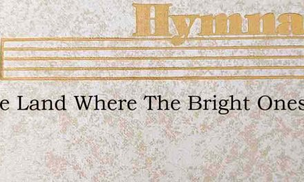 In The Land Where The Bright Ones Are Ga – Hymn Lyrics