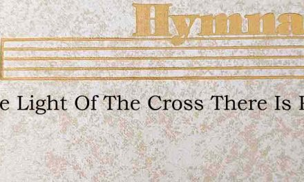 In The Light Of The Cross There Is Peace – Hymn Lyrics