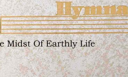In The Midst Of Earthly Life – Hymn Lyrics