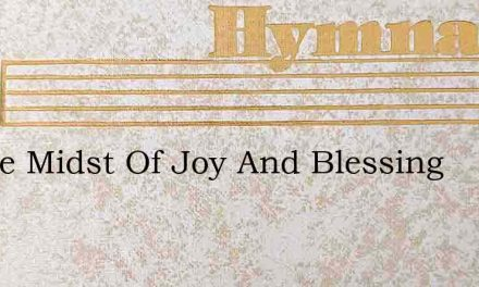 In The Midst Of Joy And Blessing – Hymn Lyrics