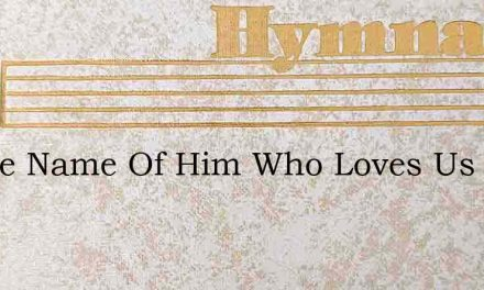 In The Name Of Him Who Loves Us Witha Lo – Hymn Lyrics