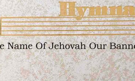 In The Name Of Jehovah Our Banner We Rai – Hymn Lyrics