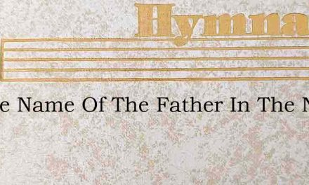 In The Name Of The Father In The Name – Hymn Lyrics