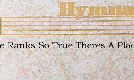 In The Ranks So True Theres A Place For – Hymn Lyrics