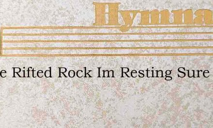 In The Rifted Rock Im Resting Sure And S – Hymn Lyrics
