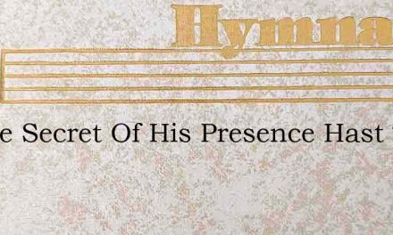In The Secret Of His Presence Hast Thou – Hymn Lyrics