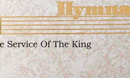 In The Service Of The King – Hymn Lyrics
