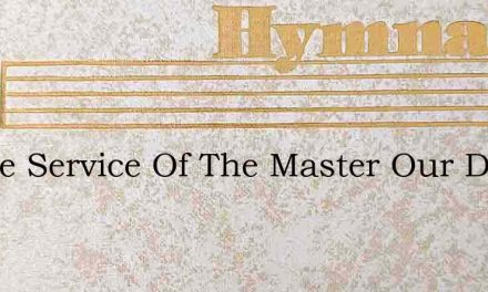 In The Service Of The Master Our Days Ar – Hymn Lyrics