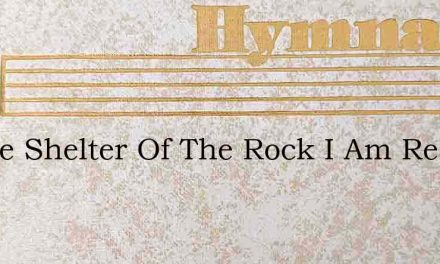 In The Shelter Of The Rock I Am Resting – Hymn Lyrics