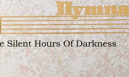 In The Silent Hours Of Darkness – Hymn Lyrics