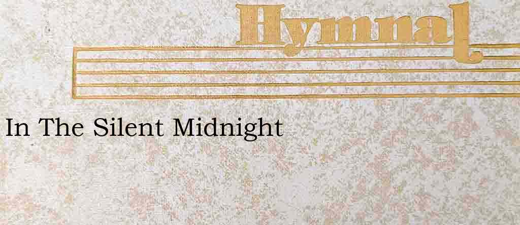 In The Silent Midnight – Hymn Lyrics