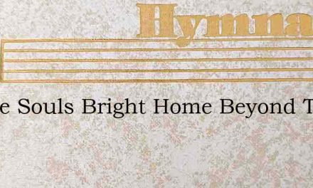In The Souls Bright Home Beyond The Sky – Hymn Lyrics