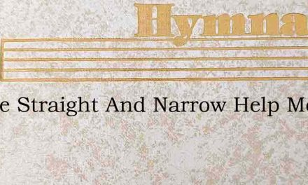 In The Straight And Narrow Help Me Walk – Hymn Lyrics