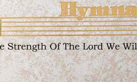 In The Strength Of The Lord We Will Go – Hymn Lyrics