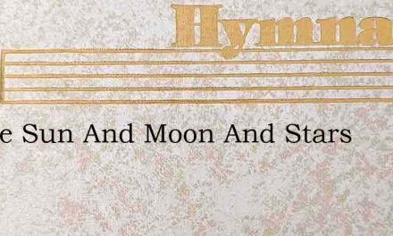 In The Sun And Moon And Stars – Hymn Lyrics