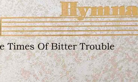 In The Times Of Bitter Trouble – Hymn Lyrics