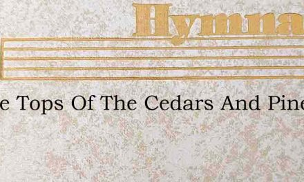In The Tops Of The Cedars And Pines – Hymn Lyrics