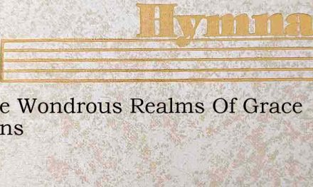 In The Wondrous Realms Of Grace Lilleans – Hymn Lyrics