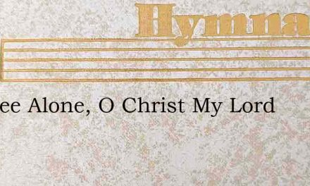 In Thee Alone, O Christ My Lord – Hymn Lyrics