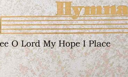 In Thee O Lord My Hope I Place – Hymn Lyrics