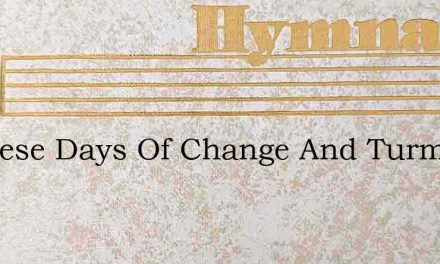 In These Days Of Change And Turmoil – Hymn Lyrics
