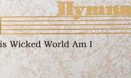 In This Wicked World Am I – Hymn Lyrics