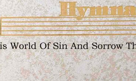 In This World Of Sin And Sorrow There Ar – Hymn Lyrics