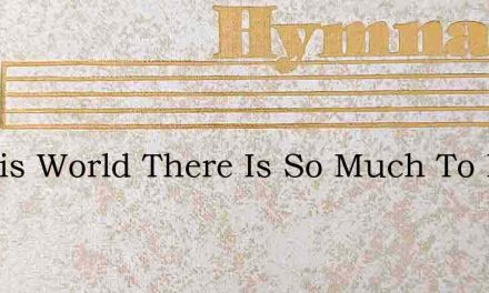 In This World There Is So Much To Do – Hymn Lyrics