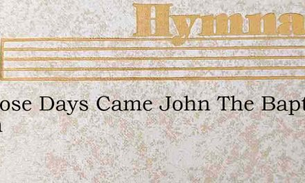 In Those Days Came John The Baptist Nsqm – Hymn Lyrics
