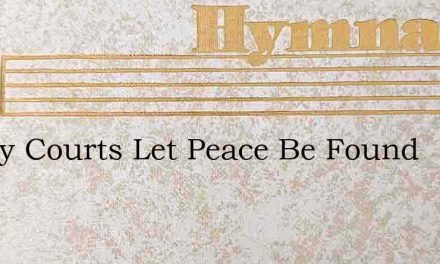In Thy Courts Let Peace Be Found – Hymn Lyrics